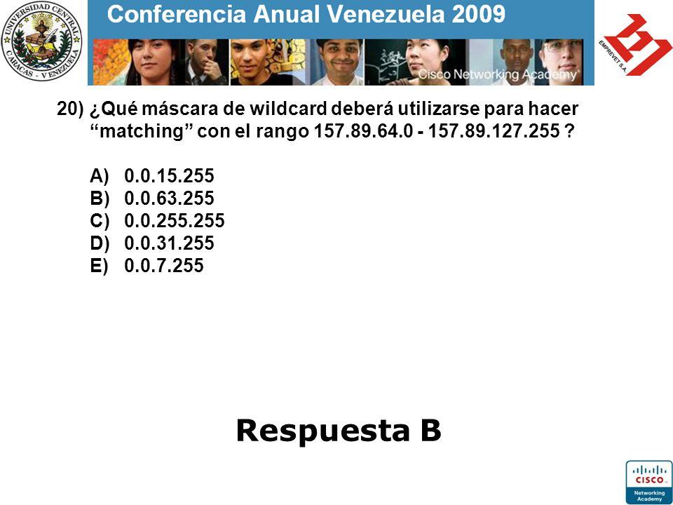 20) ¿Qué máscara de wildcard deberá utilizarse para hacer matching con el rango 157.89.64.0 - 157.89.127.255 ? A)0.0.15.255 B)0.0.63.255 C)0.0.255.255