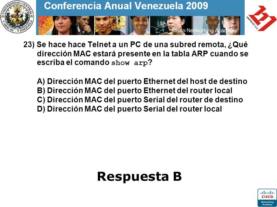 23) Se hace hace Telnet a un PC de una subred remota, ¿Qué dirección MAC estará presente en la tabla ARP cuando se escriba el comando show arp ? A) Di