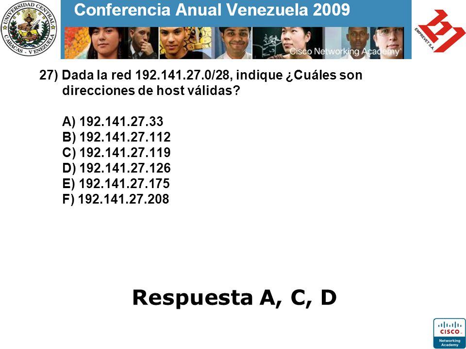 27) Dada la red 192.141.27.0/28, indique ¿Cuáles son direcciones de host válidas? A) 192.141.27.33 B) 192.141.27.112 C) 192.141.27.119 D) 192.141.27.1