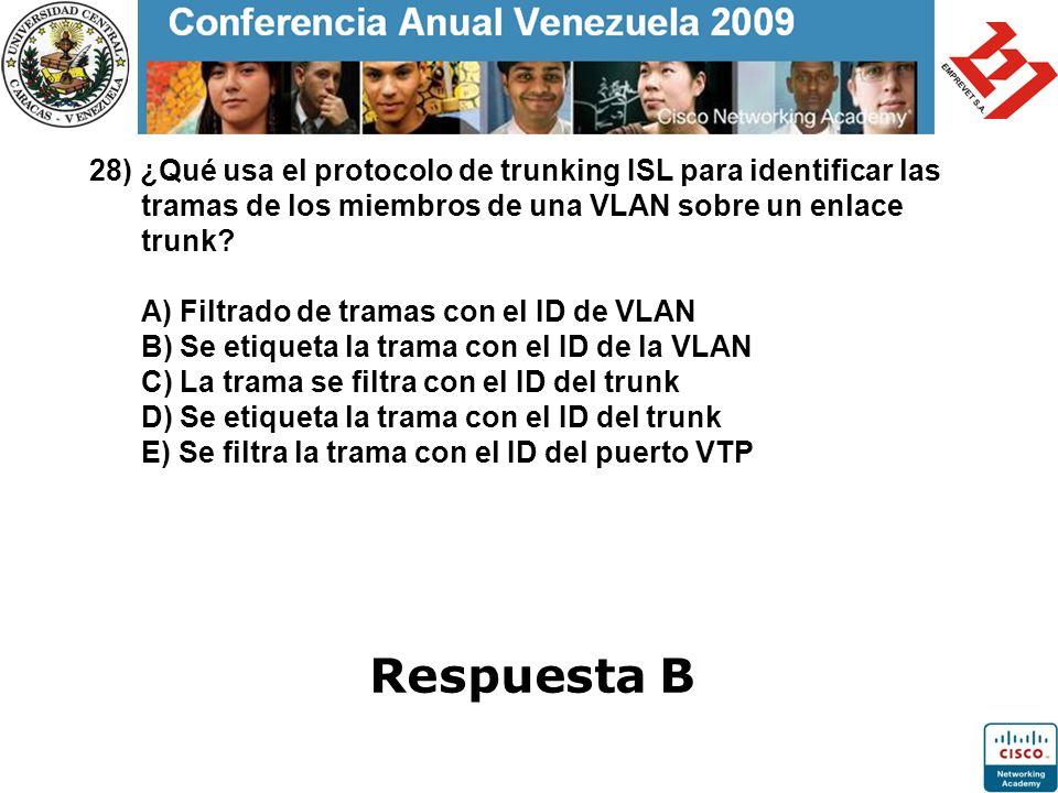 28) ¿Qué usa el protocolo de trunking ISL para identificar las tramas de los miembros de una VLAN sobre un enlace trunk? A) Filtrado de tramas con el