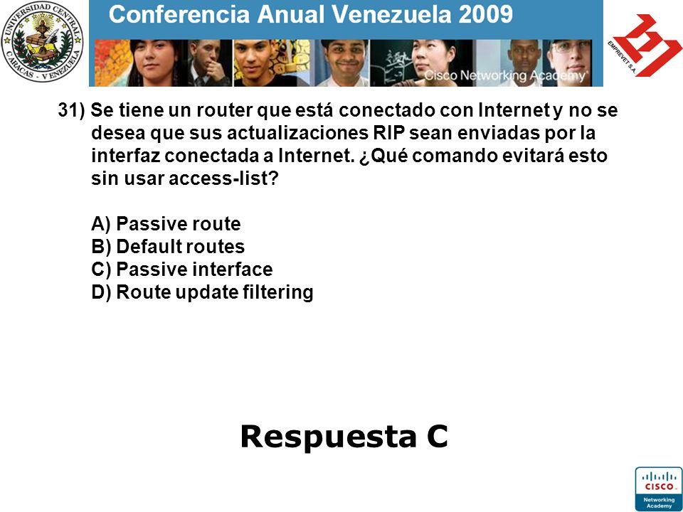 31) Se tiene un router que está conectado con Internet y no se desea que sus actualizaciones RIP sean enviadas por la interfaz conectada a Internet. ¿