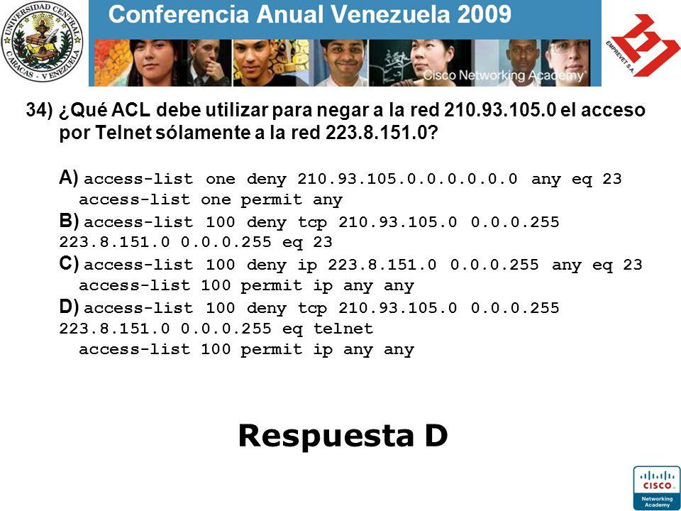 34) ¿Qué ACL debe utilizar para negar a la red 210.93.105.0 el acceso por Telnet sólamente a la red 223.8.151.0? A) access-list one deny 210.93.105.0.