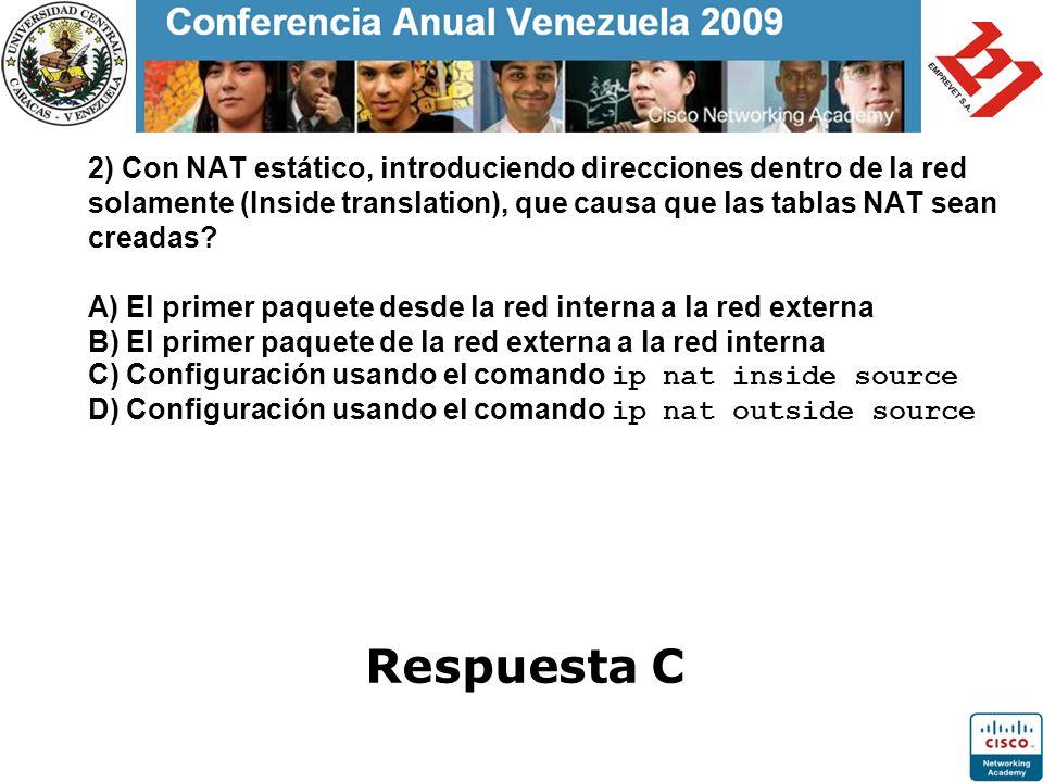 2) Con NAT estático, introduciendo direcciones dentro de la red solamente (Inside translation), que causa que las tablas NAT sean creadas? A) El prime