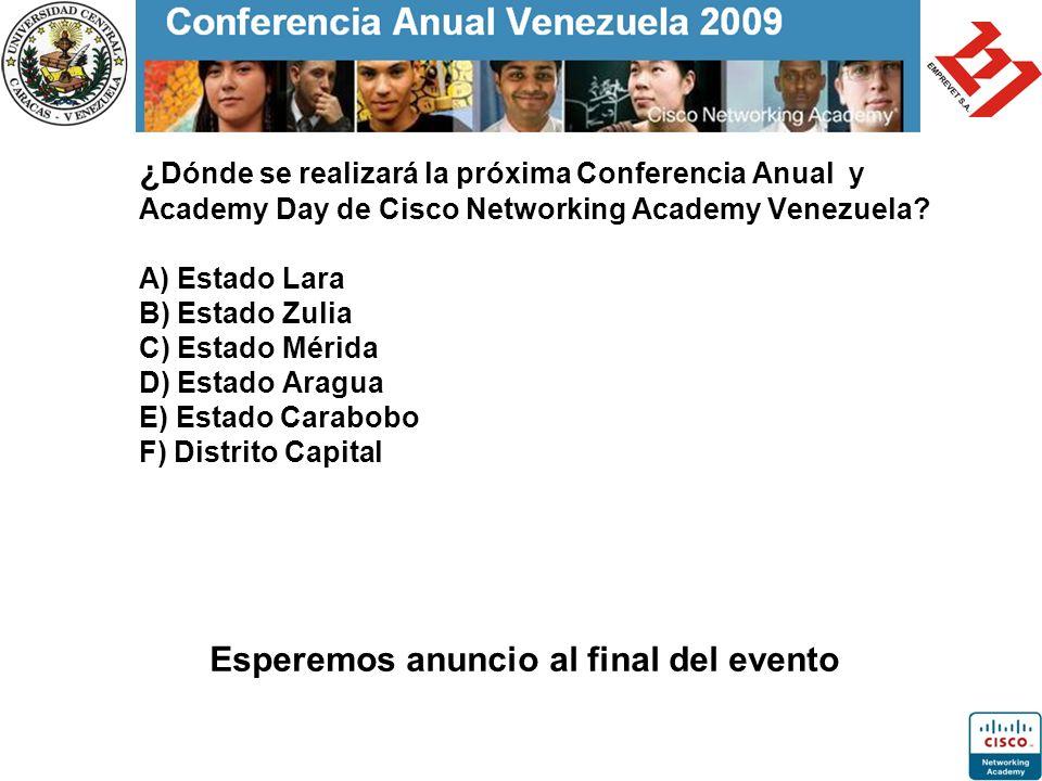 ¿ Dónde se realizará la próxima Conferencia Anual y Academy Day de Cisco Networking Academy Venezuela? A) Estado Lara B) Estado Zulia C) Estado Mérida