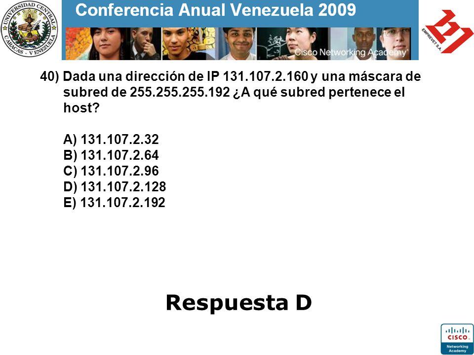 40) Dada una dirección de IP 131.107.2.160 y una máscara de subred de 255.255.255.192 ¿A qué subred pertenece el host? A) 131.107.2.32 B) 131.107.2.64