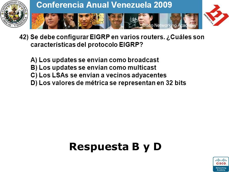 42) Se debe configurar EIGRP en varios routers. ¿Cuáles son características del protocolo EIGRP? A) Los updates se envían como broadcast B) Los update