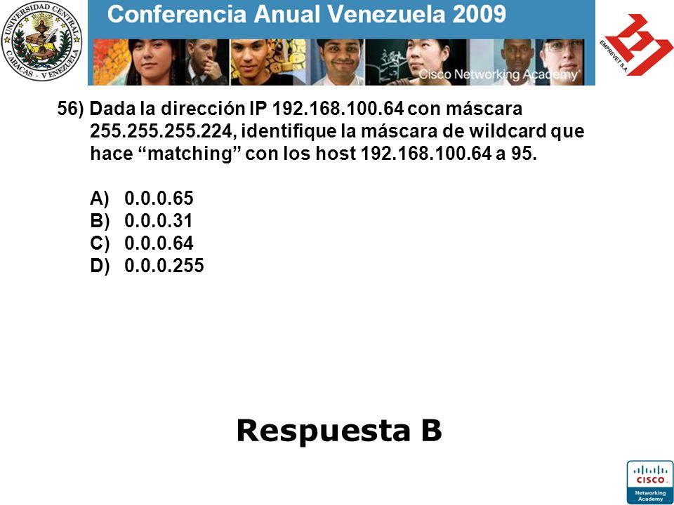 56) Dada la dirección IP 192.168.100.64 con máscara 255.255.255.224, identifique la máscara de wildcard que hace matching con los host 192.168.100.64