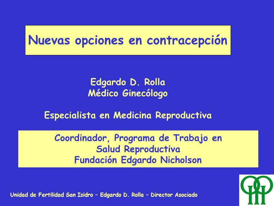 Unidad de Fertilidad San Isidro – Edgardo D. Rolla – Director Asociado Nuevas opciones en contracepción Edgardo D. Rolla Médico Ginecólogo Especialist
