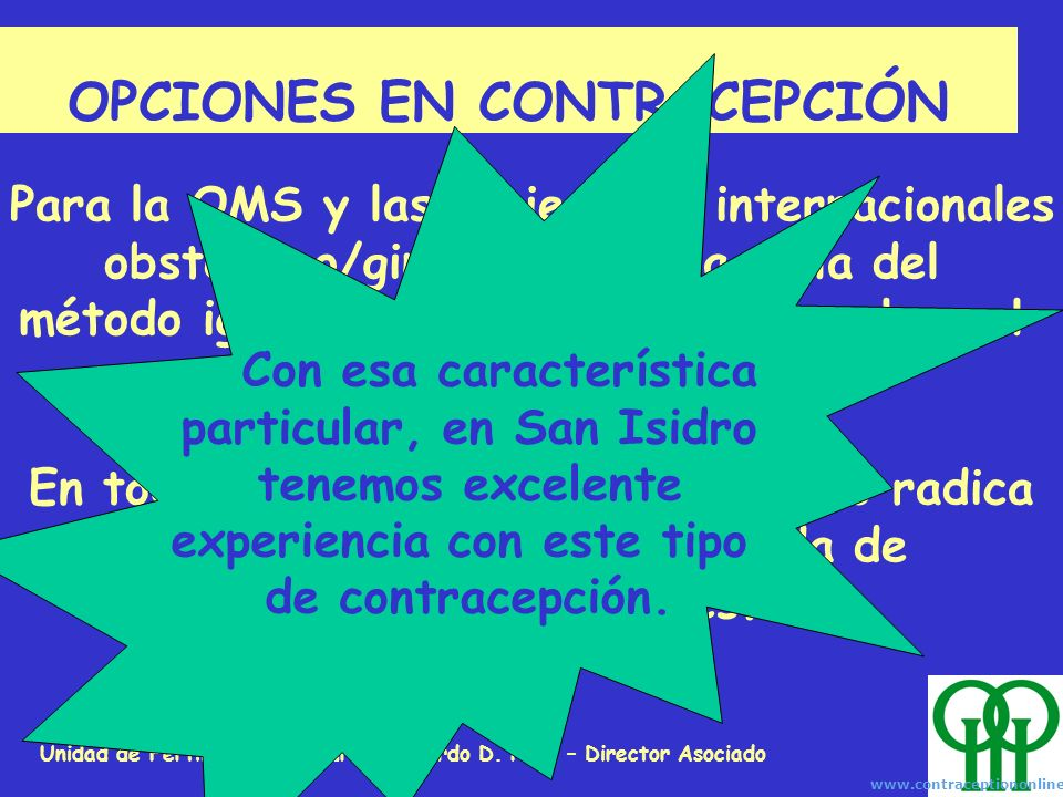 Unidad de Fertilidad San Isidro – Edgardo D. Rolla – Director Asociado OPCIONES EN CONTRACEPCIÓN Abstinencia periódica (1): *Billings *Método Sintotér