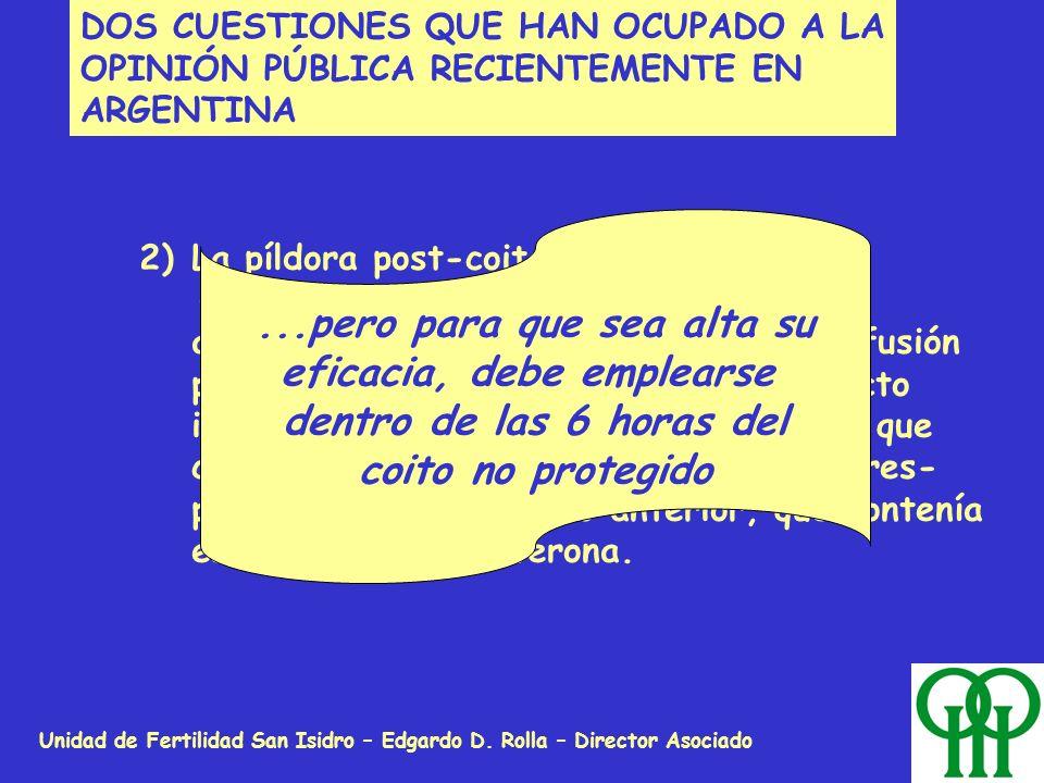 Unidad de Fertilidad San Isidro – Edgardo D. Rolla – Director Asociado DOS CUESTIONES QUE HAN OCUPADO A LA OPINIÓN PÚBLICA RECIENTEMENTE EN ARGENTINA