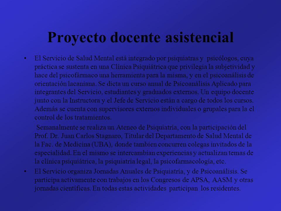 Proyecto docente asistencial El Servicio de Salud Mental está integrado por psiquiatras y psicólogos, cuya práctica se sustenta en una Clínica Psiquiá