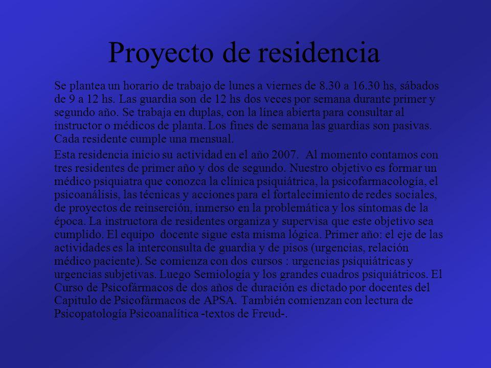 Proyecto de residencia Se plantea un horario de trabajo de lunes a viernes de 8.30 a 16.30 hs, sábados de 9 a 12 hs. Las guardia son de 12 hs dos vece