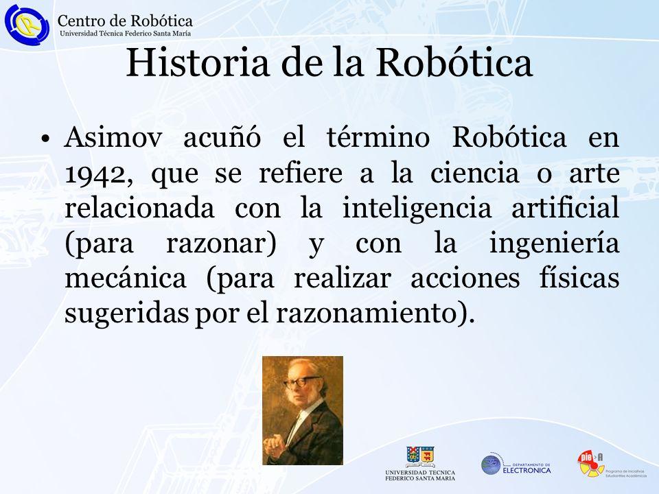 Historia de la Robótica Asimov acuñó el término Robótica en 1942, que se refiere a la ciencia o arte relacionada con la inteligencia artificial (para