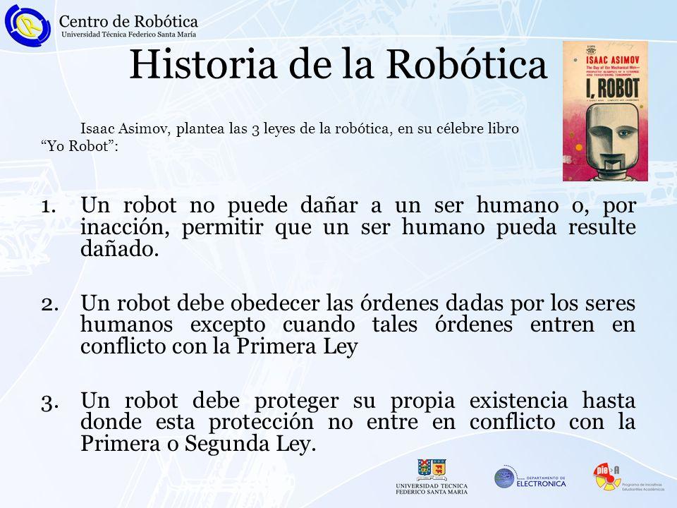 Historia de la Robótica Isaac Asimov, plantea las 3 leyes de la robótica, en su célebre libro Yo Robot: 1.Un robot no puede dañar a un ser humano o, p