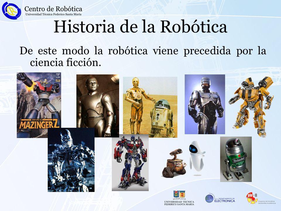 Historia de la Robótica De este modo la robótica viene precedida por la ciencia ficción.