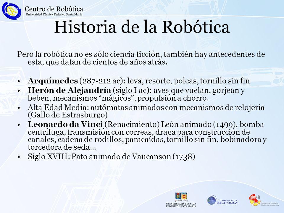 Historia de la Robótica Pero la robótica no es sólo ciencia ficción, también hay antecedentes de esta, que datan de cientos de años atrás. Arquímedes