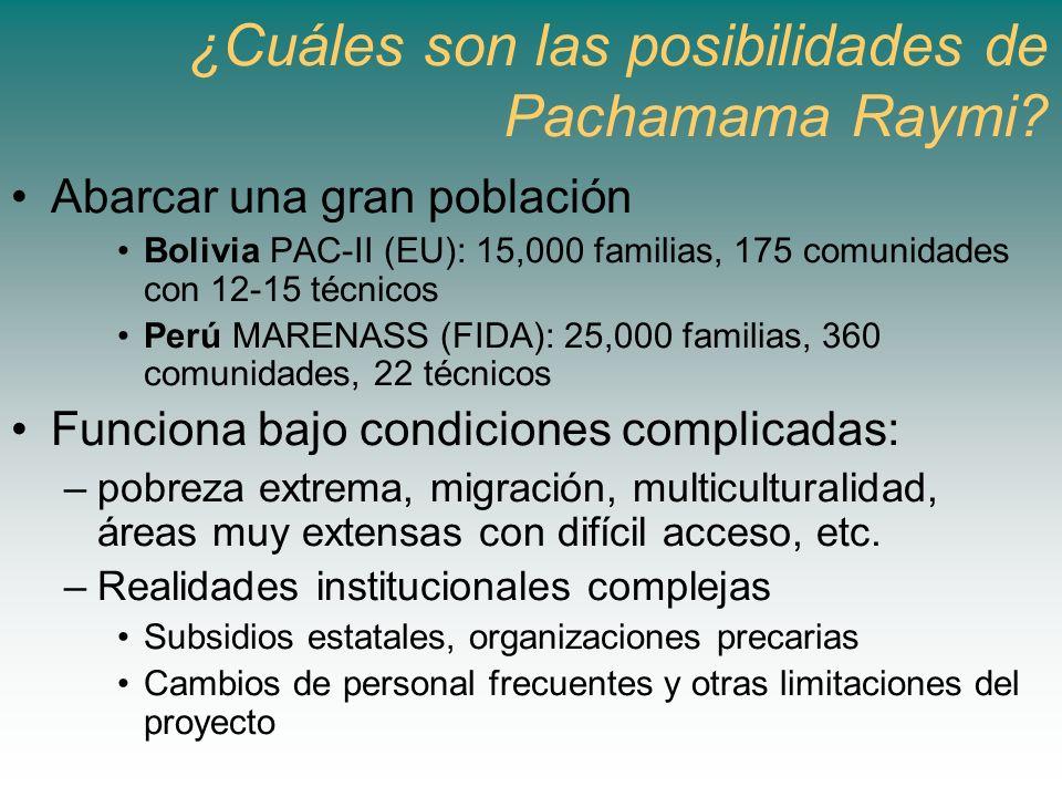 Abarcar una gran población Bolivia PAC-II (EU): 15,000 familias, 175 comunidades con 12-15 técnicos Perú MARENASS (FIDA): 25,000 familias, 360 comunid
