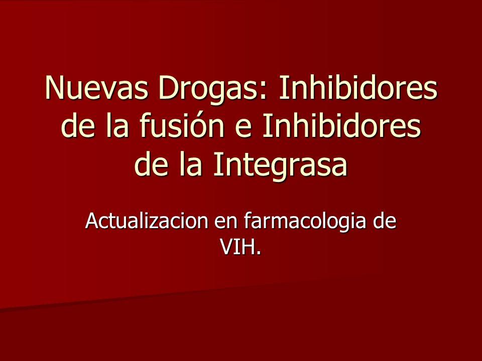Nuevas Drogas: Inhibidores de la fusión e Inhibidores de la Integrasa Actualizacion en farmacologia de VIH.