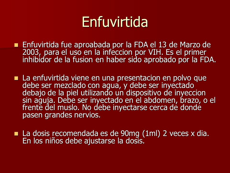 Enfuvirtida Enfuvirtida fue aproabada por la FDA el 13 de Marzo de 2003, para el uso en la infeccion por VIH. Es el primer inhibidor de la fusion en h