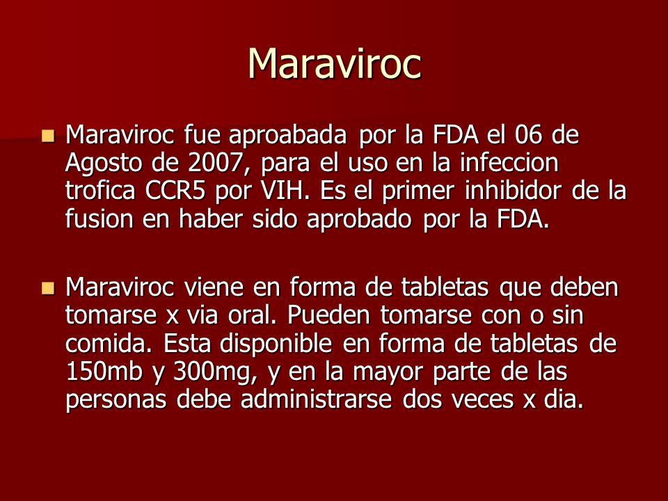 Maraviroc Maraviroc fue aproabada por la FDA el 06 de Agosto de 2007, para el uso en la infeccion trofica CCR5 por VIH. Es el primer inhibidor de la f