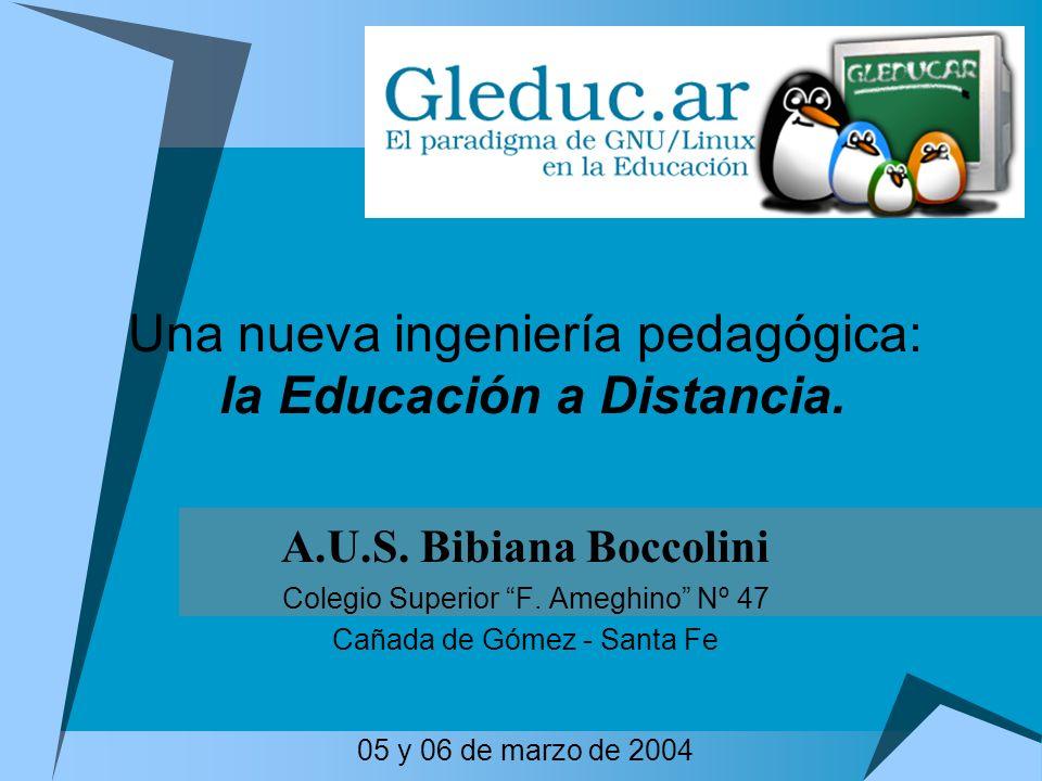 A.U.S. Bibiana Boccolini Colegio Superior F. Ameghino Nº 47 Cañada de Gómez - Santa Fe 05 y 06 de marzo de 2004 Una nueva ingeniería pedagógica: la Ed