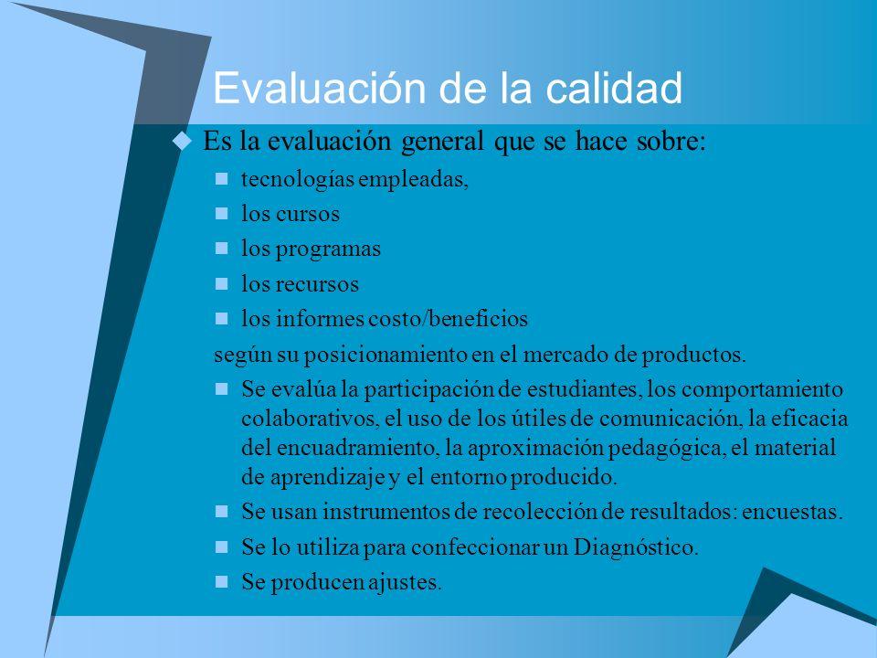 Evaluación de la calidad Es la evaluación general que se hace sobre: tecnologías empleadas, los cursos los programas los recursos los informes costo/b