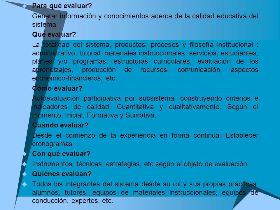 Para qué evaluar? Generar información y conocimientos acerca de la calidad educativa del sistema Qué evaluar? La totalidad del sistema, productos, pro