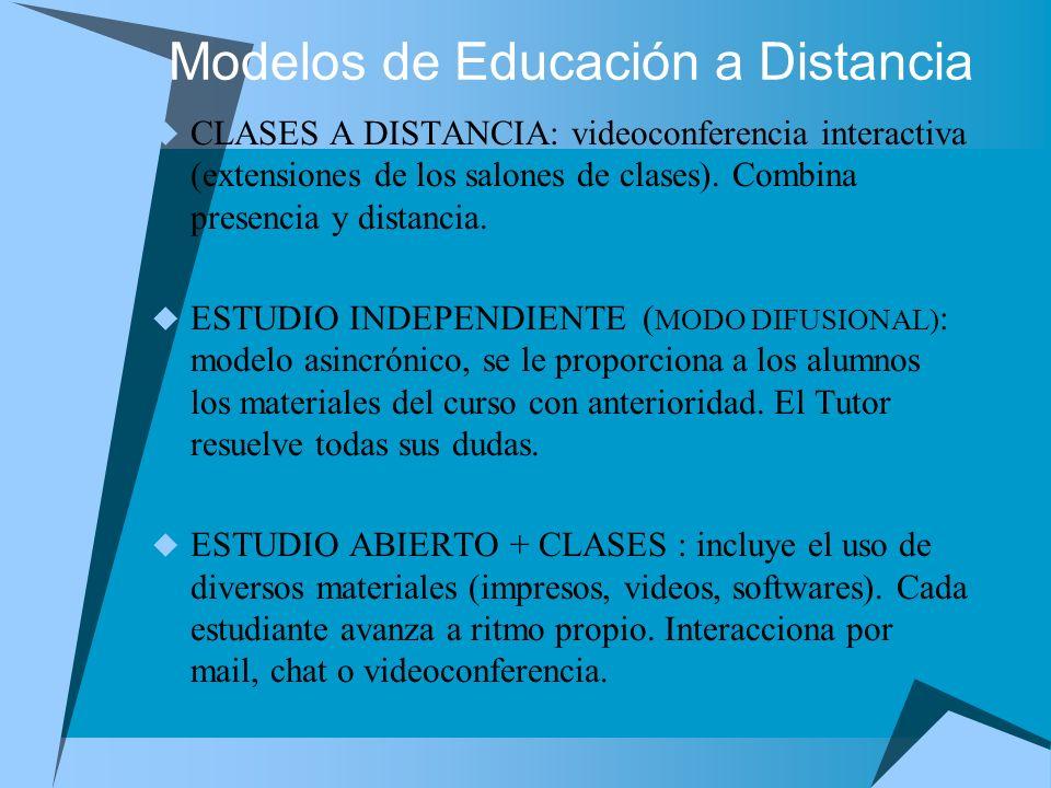 Modelos de Educación a Distancia CLASES A DISTANCIA: videoconferencia interactiva (extensiones de los salones de clases). Combina presencia y distanci