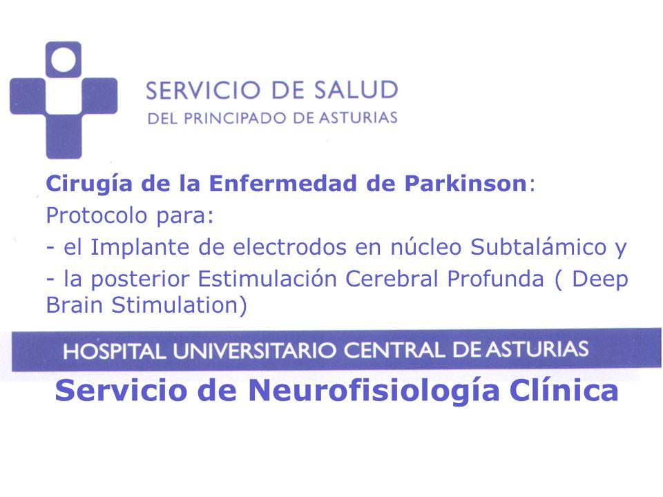 Servicio de Neurofisiología Clínica Cirugía de la Enfermedad de Parkinson: Protocolo para: - el Implante de electrodos en núcleo Subtalámico y - la po