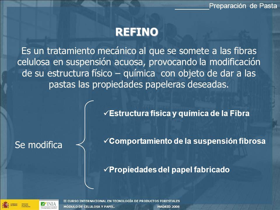 REFINO Es un tratamiento mecánico al que se somete a las fibras celulosa en suspensión acuosa, provocando la modificación de su estructura físico – química con objeto de dar a las pastas las propiedades papeleras deseadas.