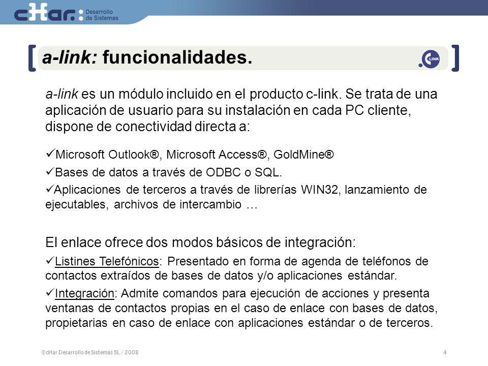 ©cHar Desarrollo de Sistemas SL / 20084 4 a-link: funcionalidades.