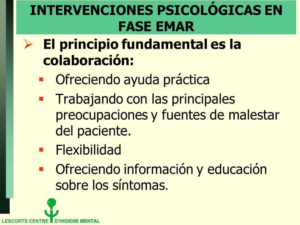INTERVENCIONES PSICOLÓGICAS EN FASE EMAR El principio fundamental es la colaboración: Ofreciendo ayuda práctica Trabajando con las principales preocupaciones y fuentes de malestar del paciente.