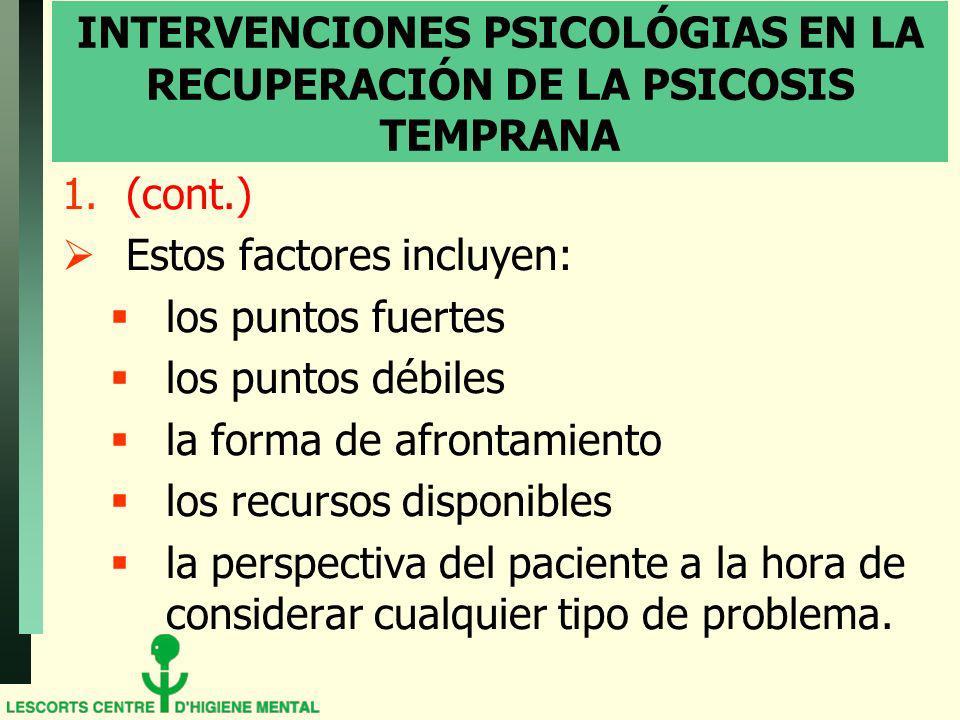 INTERVENCIONES PSICOLÓGIAS EN LA RECUPERACIÓN DE LA PSICOSIS TEMPRANA 1.(cont.) Estos factores incluyen: los puntos fuertes los puntos débiles la form