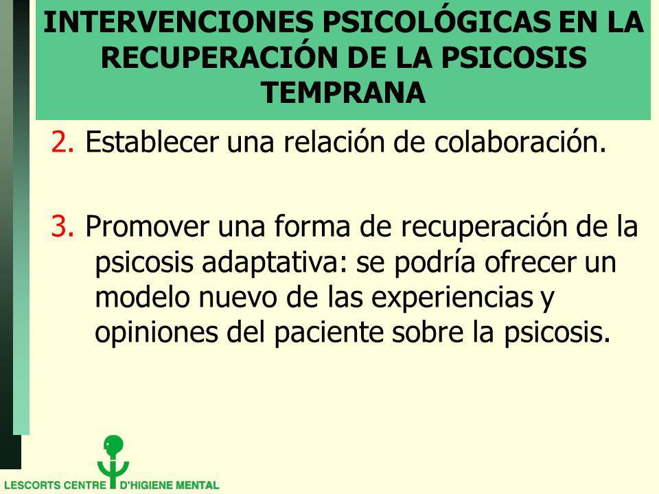 INTERVENCIONES PSICOLÓGICAS EN LA RECUPERACIÓN DE LA PSICOSIS TEMPRANA 2. Establecer una relación de colaboración. 3. Promover una forma de recuperaci