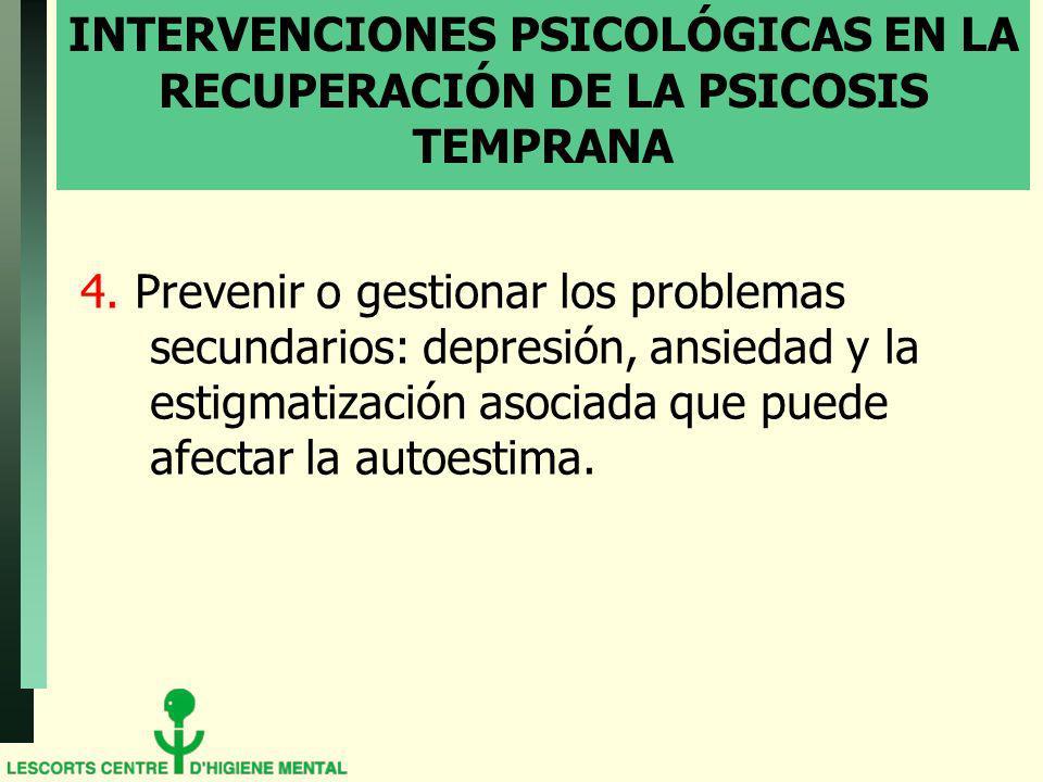 INTERVENCIONES PSICOLÓGICAS EN LA RECUPERACIÓN DE LA PSICOSIS TEMPRANA 4. Prevenir o gestionar los problemas secundarios: depresión, ansiedad y la est