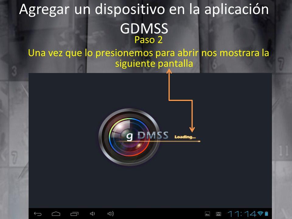 Agregar un dispositivo en la aplicación GDMSS Paso 2 Una vez que lo presionemos para abrir nos mostrara la siguiente pantalla