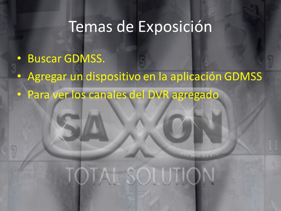 Temas de Exposición Buscar GDMSS. Agregar un dispositivo en la aplicación GDMSS Para ver los canales del DVR agregado