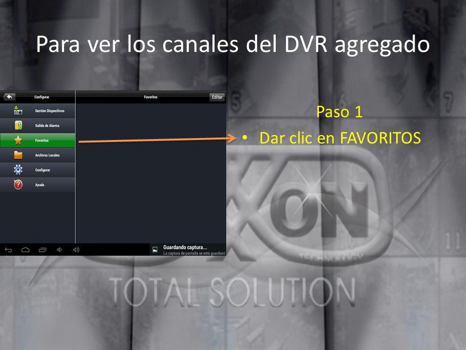 Para ver los canales del DVR agregado Paso 1 Dar clic en FAVORITOS