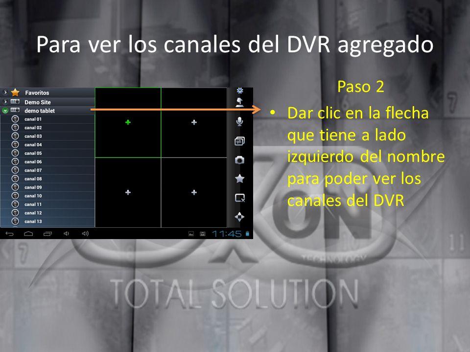 Para ver los canales del DVR agregado Paso 2 Dar clic en la flecha que tiene a lado izquierdo del nombre para poder ver los canales del DVR