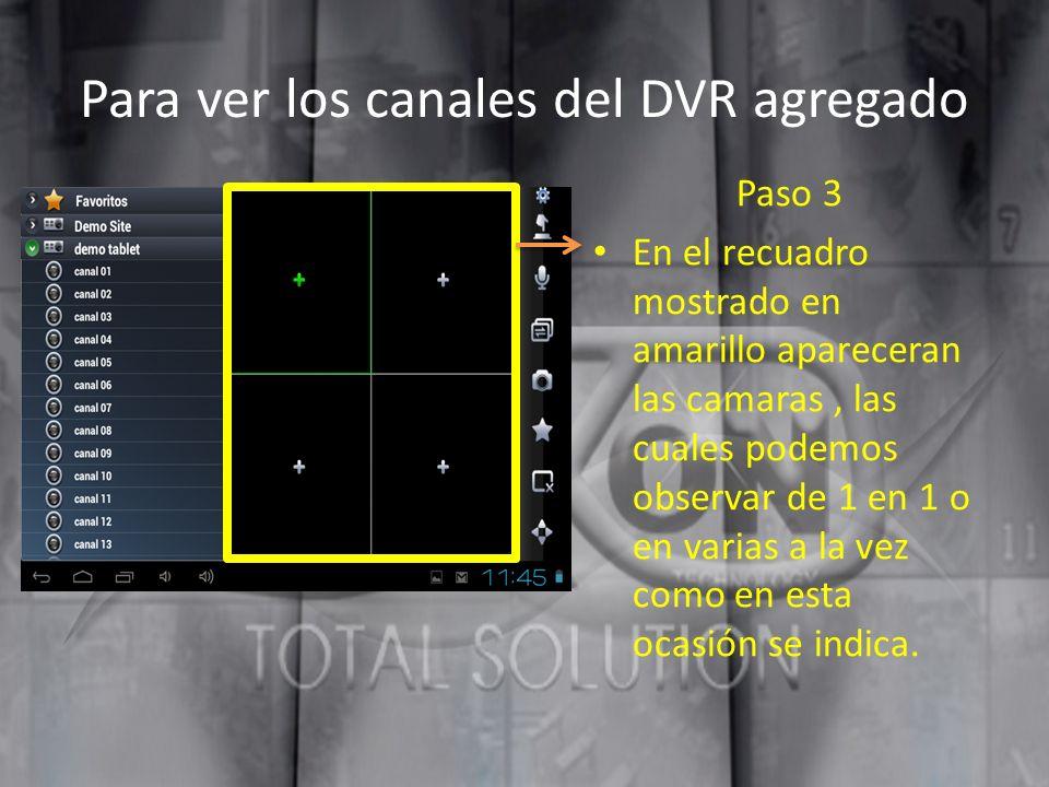 Para ver los canales del DVR agregado Paso 3 En el recuadro mostrado en amarillo apareceran las camaras, las cuales podemos observar de 1 en 1 o en va