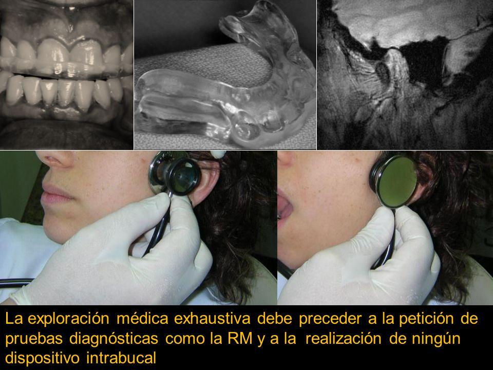 La exploración médica exhaustiva debe preceder a la petición de pruebas diagnósticas como la RM y a la realización de ningún dispositivo intrabucal