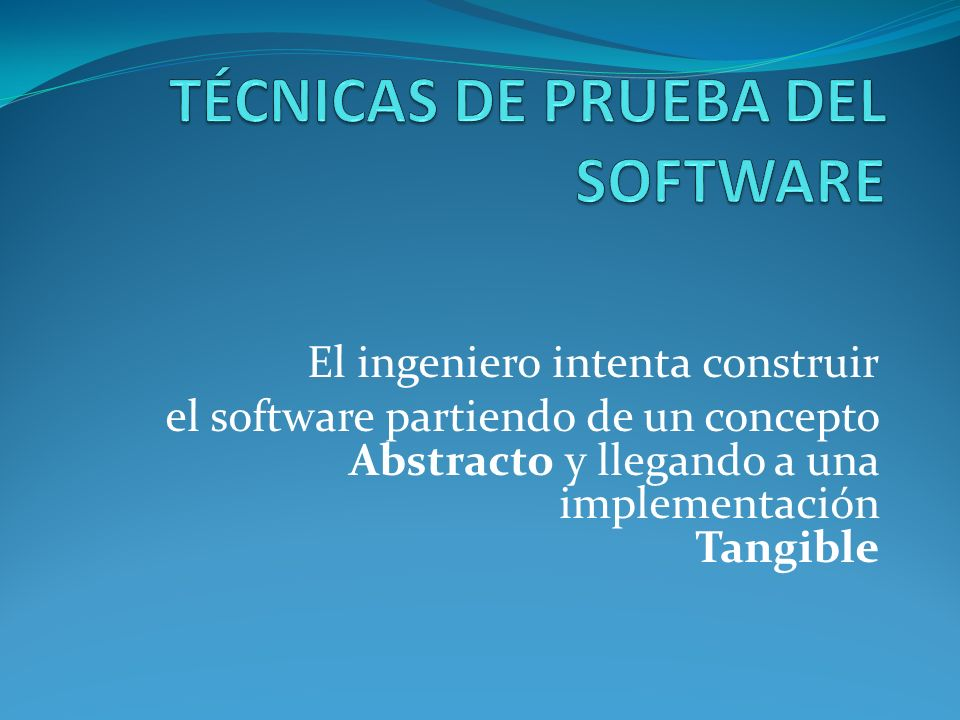 El ingeniero intenta construir el software partiendo de un concepto Abstracto y llegando a una implementación Tangible
