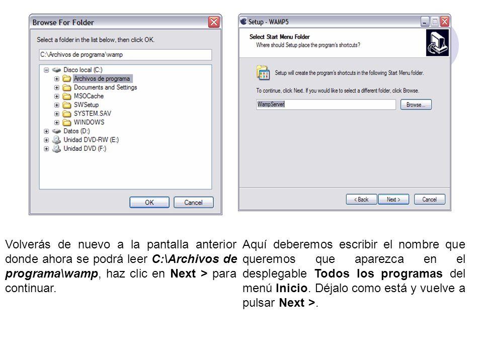 Volverás de nuevo a la pantalla anterior donde ahora se podrá leer C:\Archivos de programa\wamp, haz clic en Next > para continuar. Aquí deberemos esc