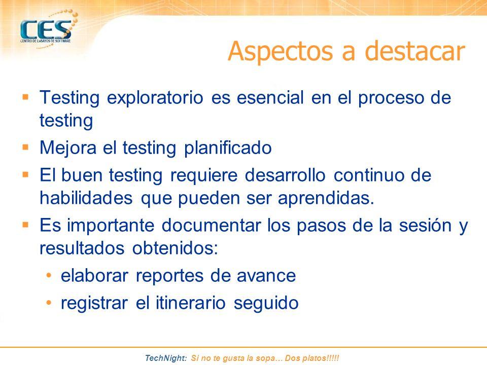 TechNight: Si no te gusta la sopa… Dos platos!!!!! Aspectos a destacar Testing exploratorio es esencial en el proceso de testing Mejora el testing pla