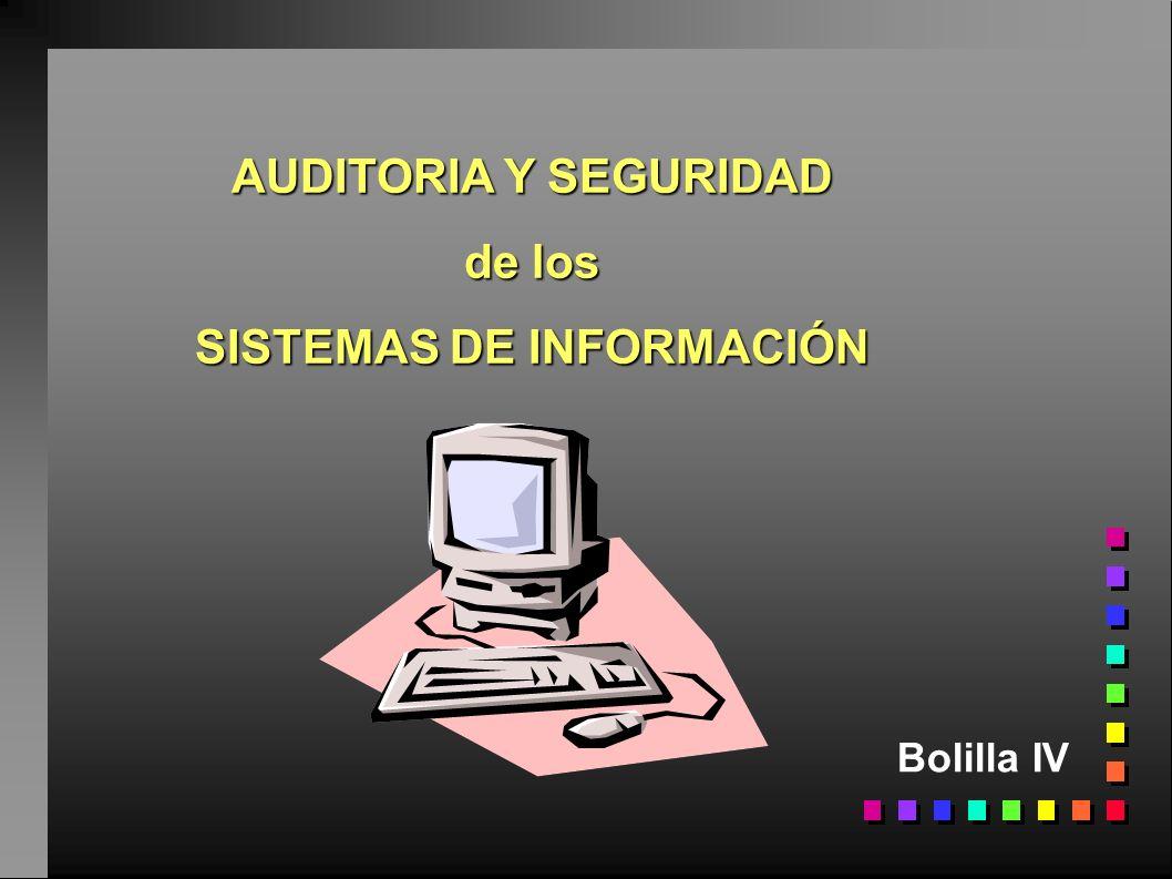 AUDITORIA Y SEGURIDAD de los SISTEMAS DE INFORMACIÓN Bolilla IV