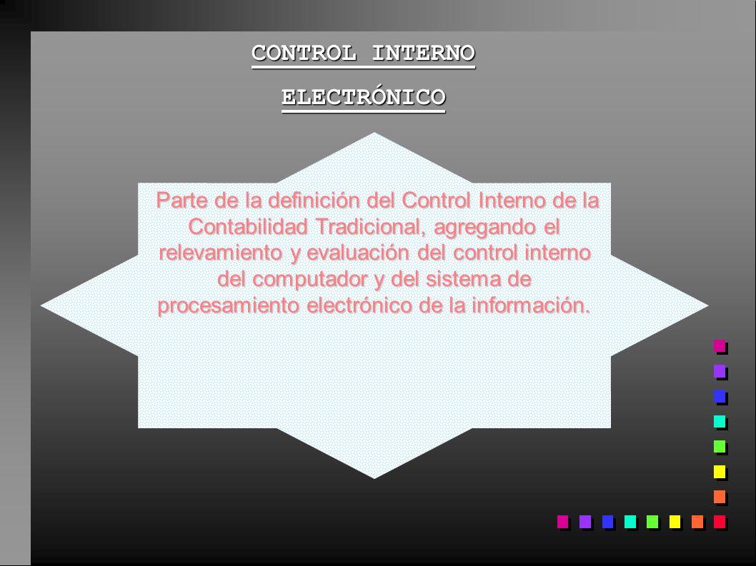 CONTROL INTERNO ELECTRÓNICO Parte de la definición del Control Interno de la Contabilidad Tradicional, agregando el relevamiento y evaluación del cont