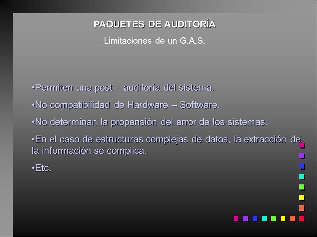 PAQUETES DE AUDITORÍA Limitaciones de un G.A.S. Permiten una post – auditoría del sistema.Permiten una post – auditoría del sistema. No compatibilidad