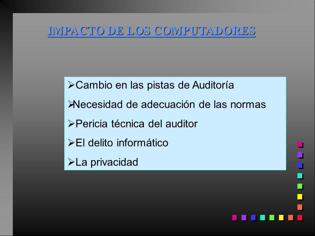 IMPACTO DE LOS COMPUTADORES Cambio en las pistas de Auditoría Necesidad de adecuación de las normas Pericia técnica del auditor El delito informático
