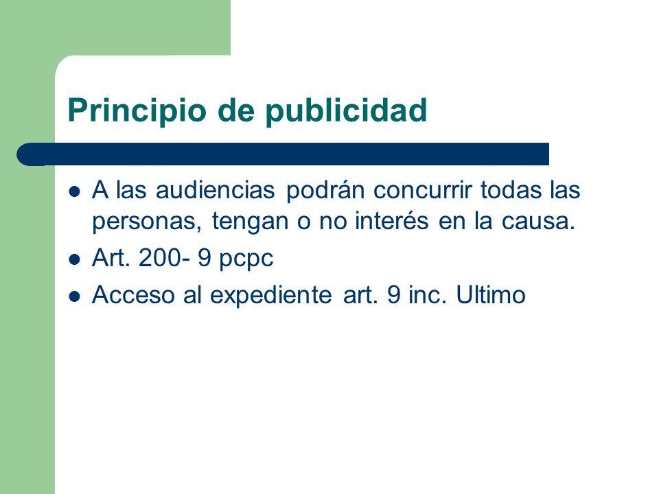 Principio de publicidad A las audiencias podrán concurrir todas las personas, tengan o no interés en la causa. Art. 200- 9 pcpc Acceso al expediente a