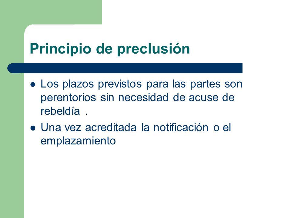 Principio de preclusión Los plazos previstos para las partes son perentorios sin necesidad de acuse de rebeldía. Una vez acreditada la notificación o